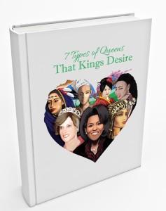 """7 Types of Queens, Kings Desire"""
